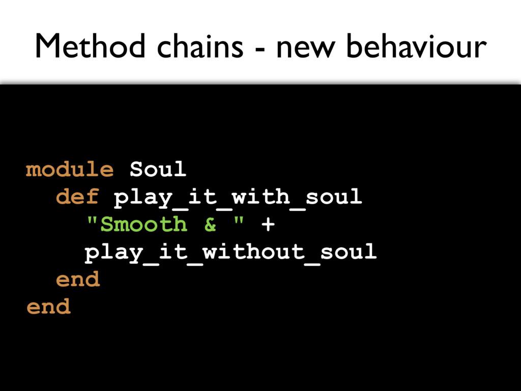 Method chains - new behaviour module Soul def p...