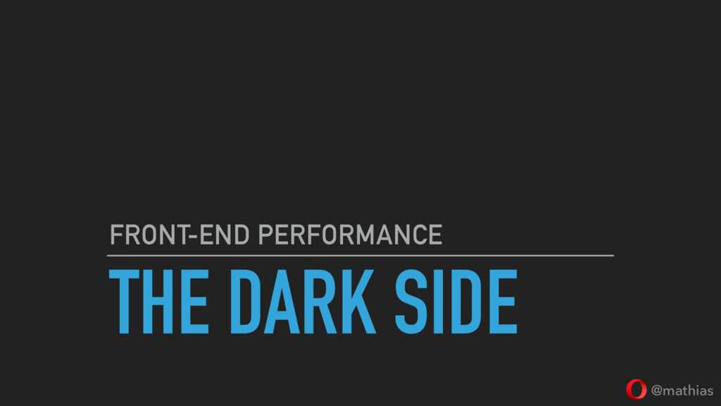 @mathias THE DARK SIDE FRONT-END PERFORMANCE
