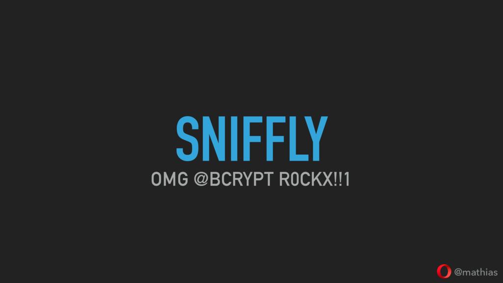 @mathias SNIFFLY OMG @BCRYPT R0CKX!!1