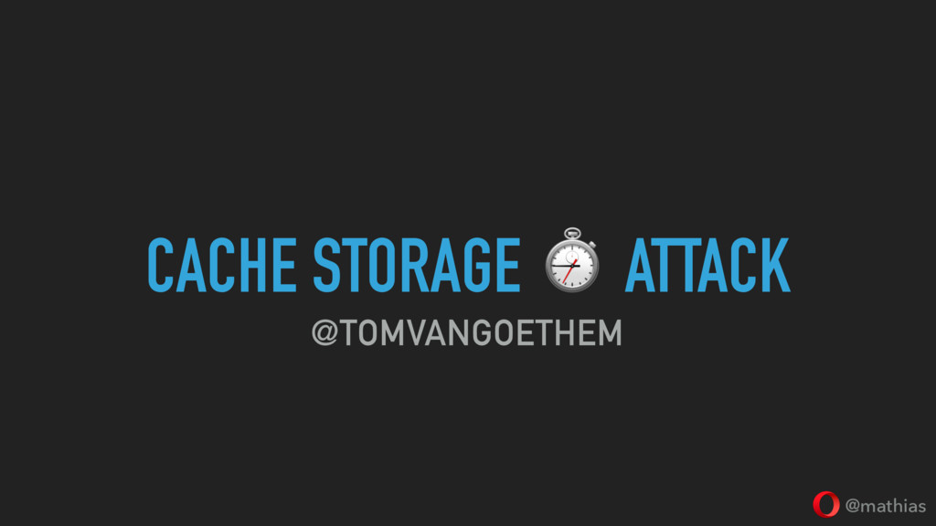 @mathias CACHE STORAGE ⏱ ATTACK @TOMVANGOETHEM