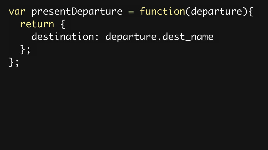 var presentDeparture = function(departure){ ret...