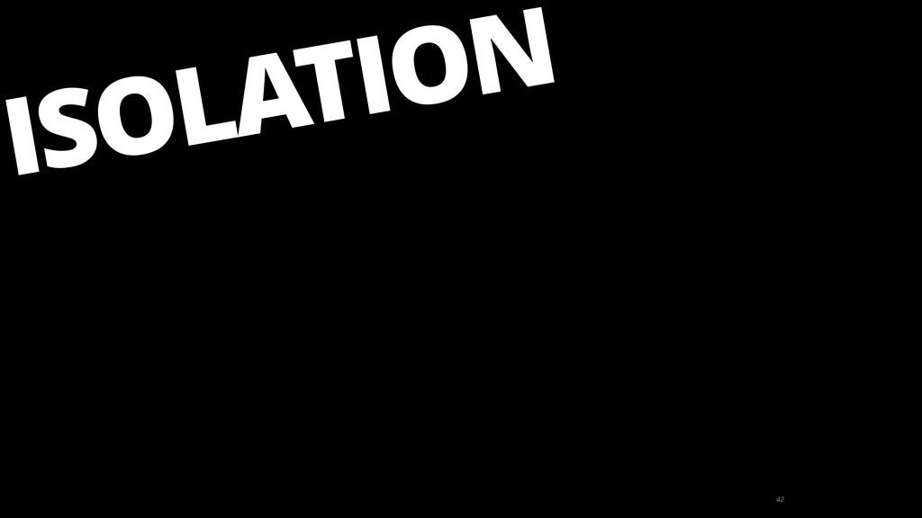 42 ISOLATION