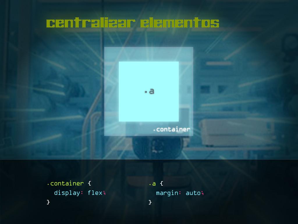 centralizar elementos .a .container { display: ...