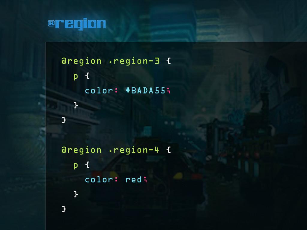 @region @region .region-3 { p { color: #BADA55;...