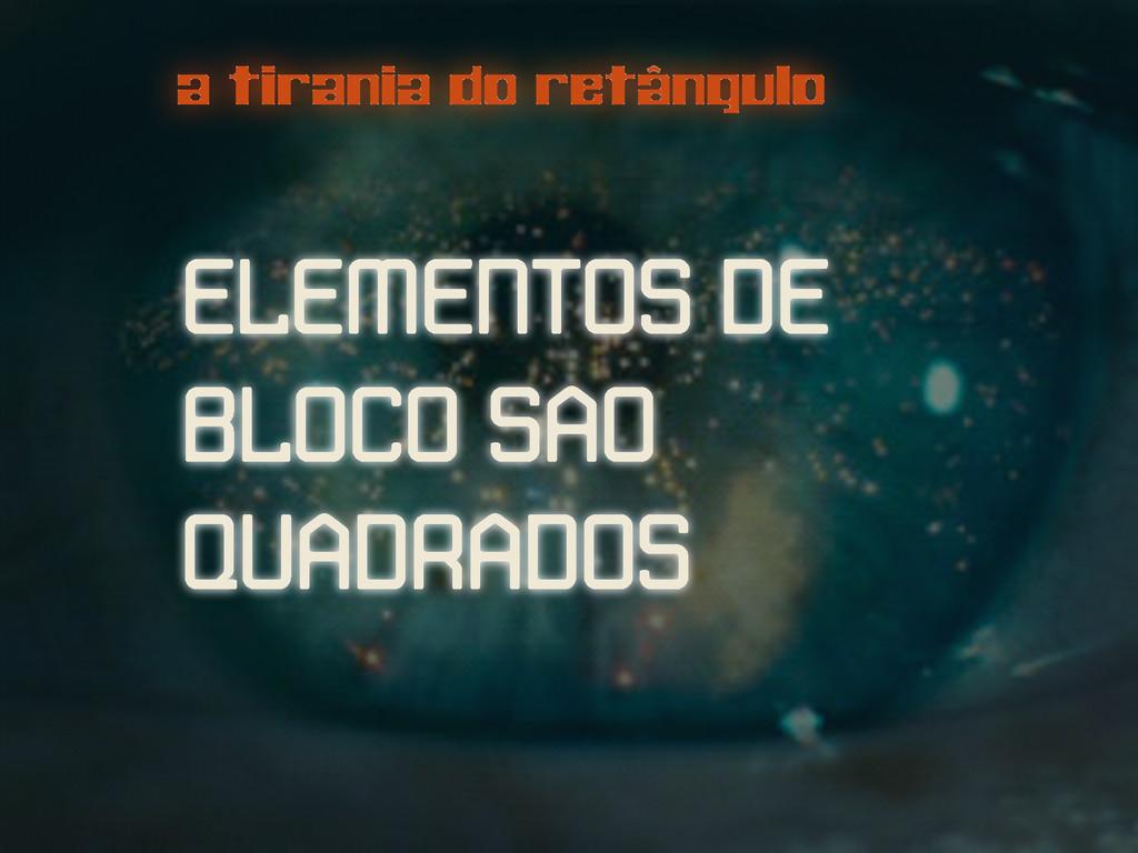 a tirania do retângulo ELEMENTOS DE BLOCO SAO Q...