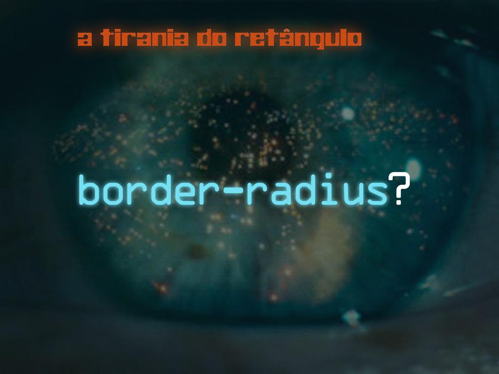 a tirania do retângulo border-radius?