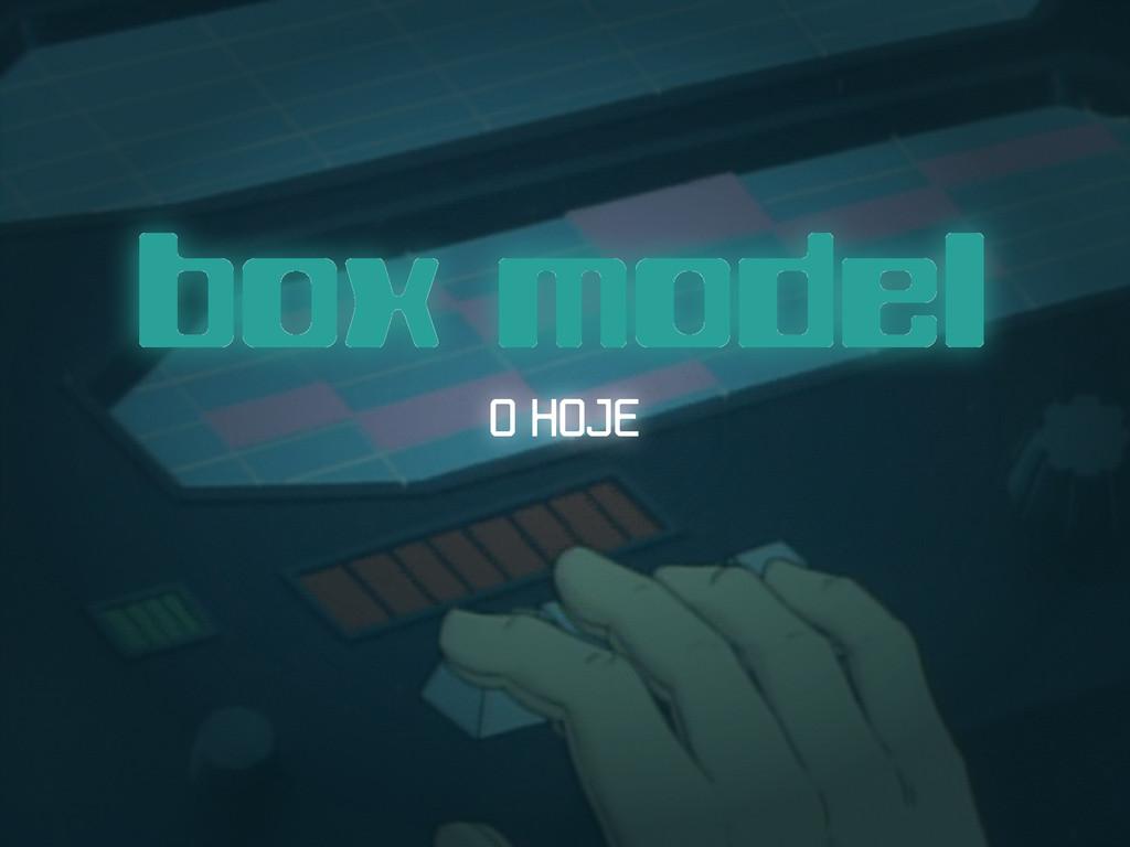 box model O HOJE