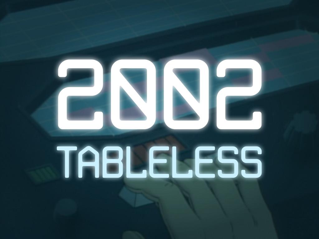 2002 TABLELESS