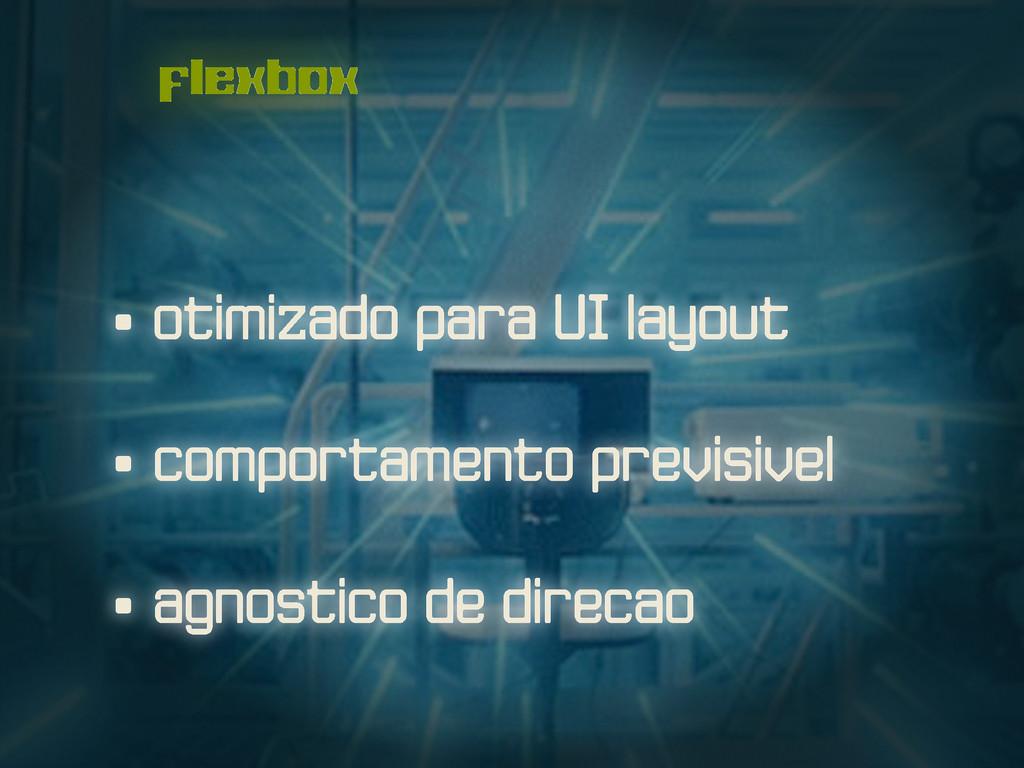 • otimizado para UI layout • comportamento prev...