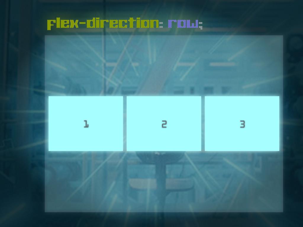 1 flex-direction: row; 2 3