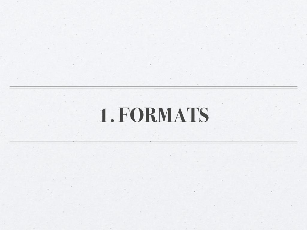 1. FORMATS