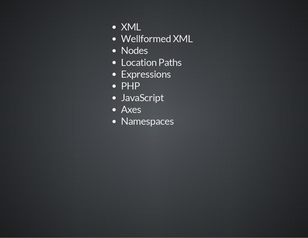 XML Wellformed XML Nodes Location Paths Express...