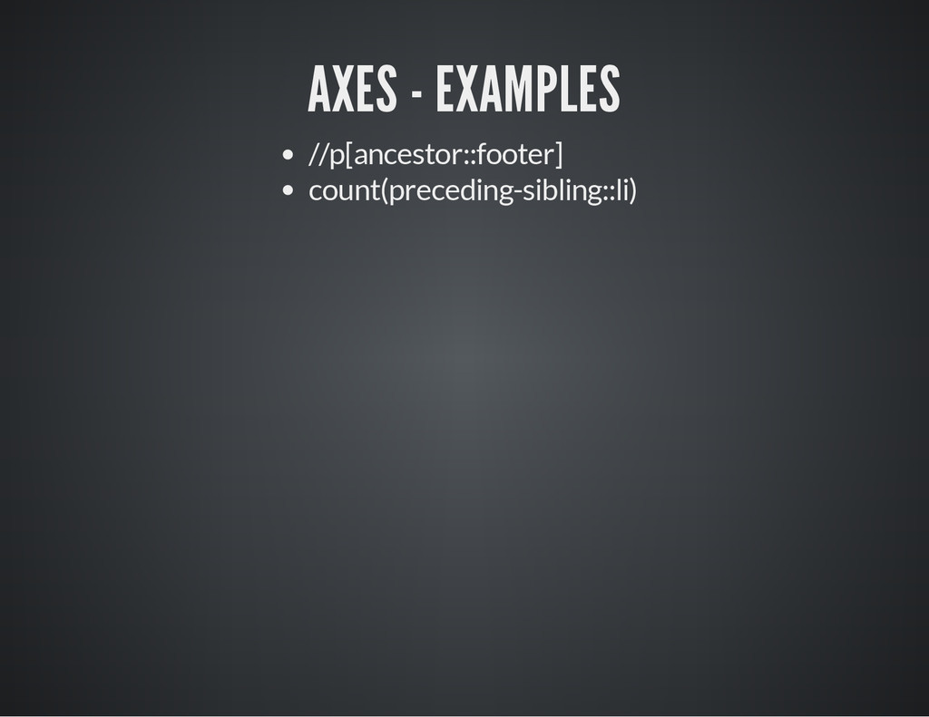 AXES - EXAMPLES //p[ancestor::footer] count(pre...