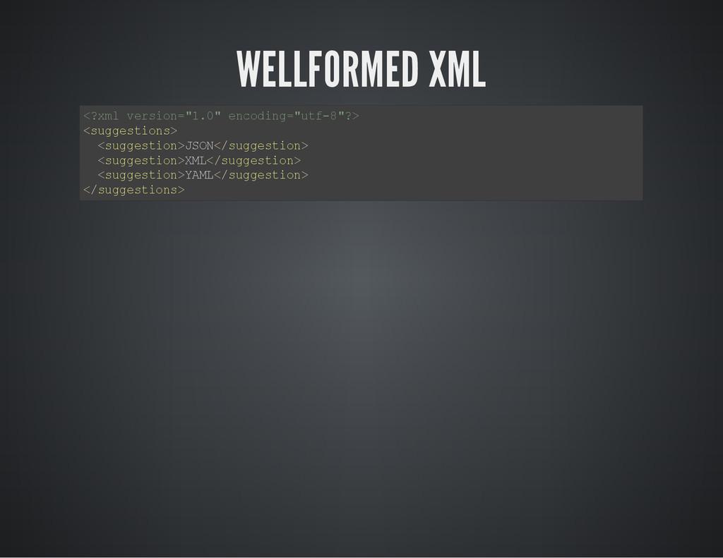 """WELLFORMED XML < ? x m l v e r s i o n = """" 1 . ..."""