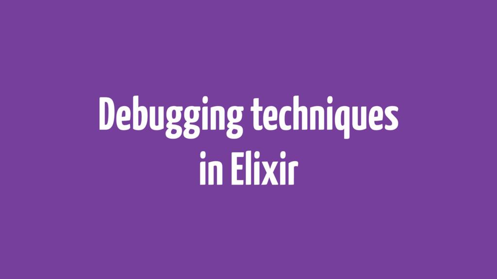 Debugging techniques in Elixir