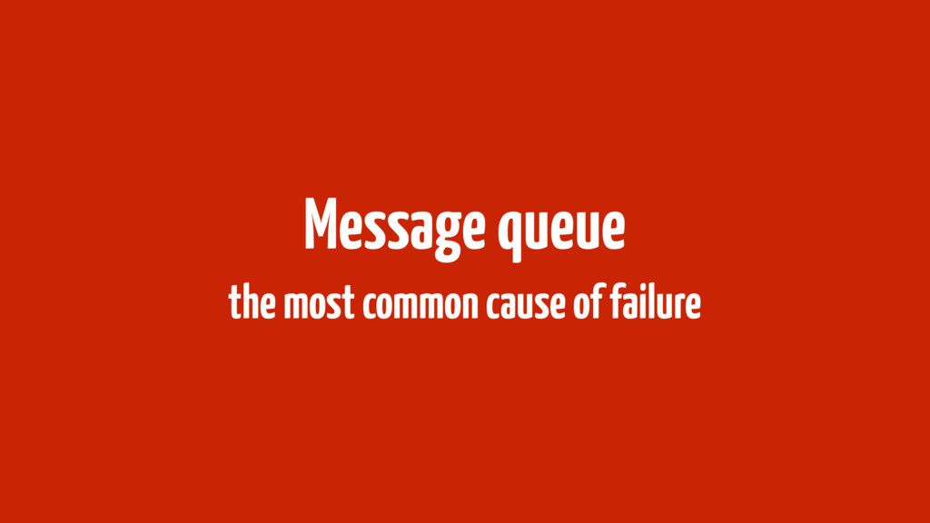 Message queue the most common cause of failure