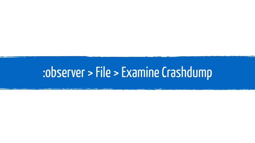 :observer > File > Examine Crashdump