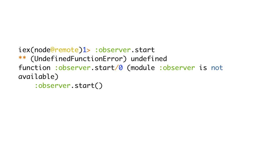 iex(node@remote)1> :observer.start ** (Undefine...