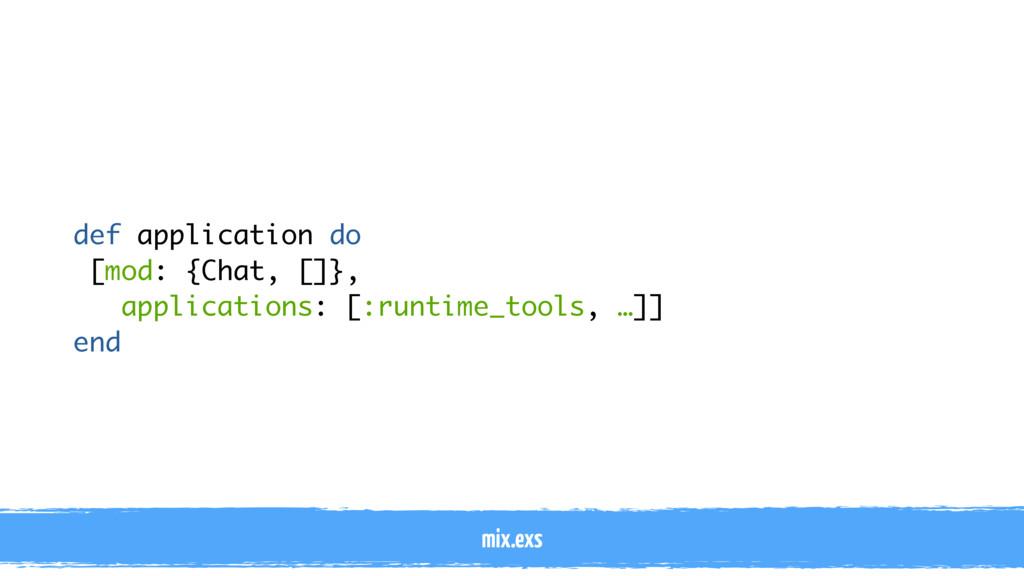 def application do [mod: {Chat, []}, applicatio...