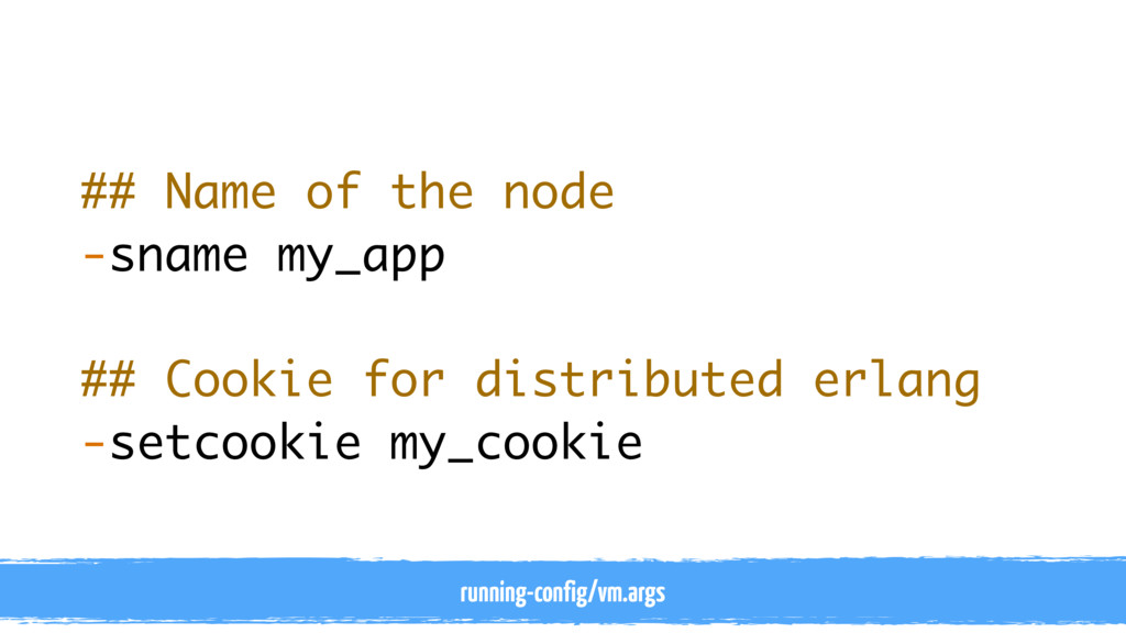 ## Name of the node -sname my_app ## Cookie for...