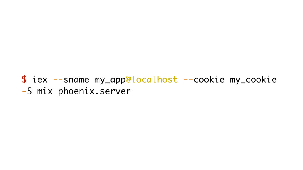 $ iex --sname my_app@localhost --cookie my_cook...