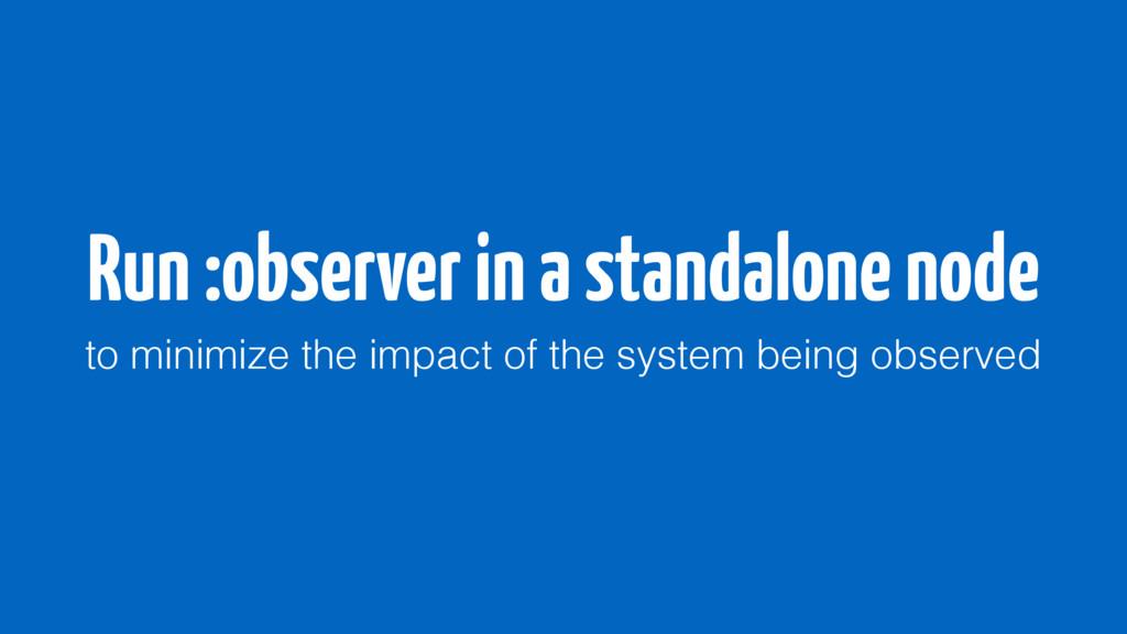 Run :observer in a standalone node to minimize ...