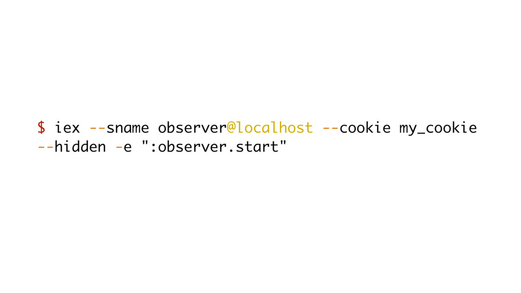 $ iex --sname observer@localhost --cookie my_co...