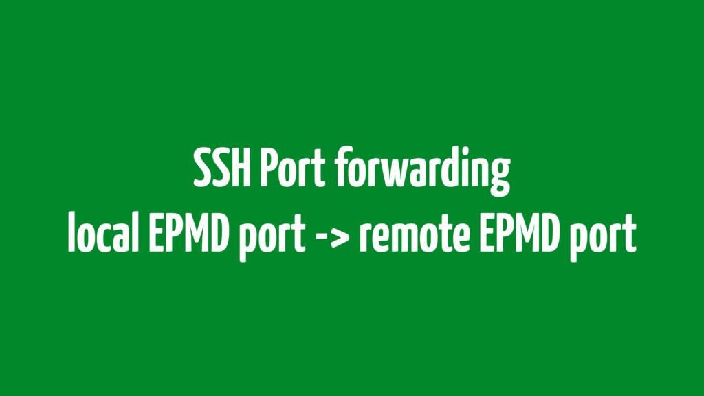 SSH Port forwarding local EPMD port -> remote E...