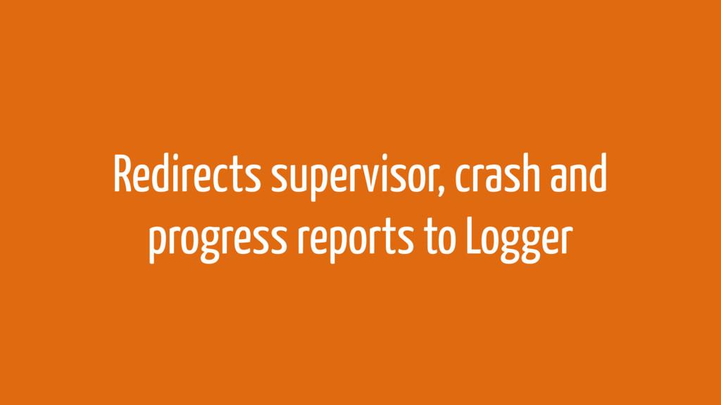 Redirects supervisor, crash and progress report...