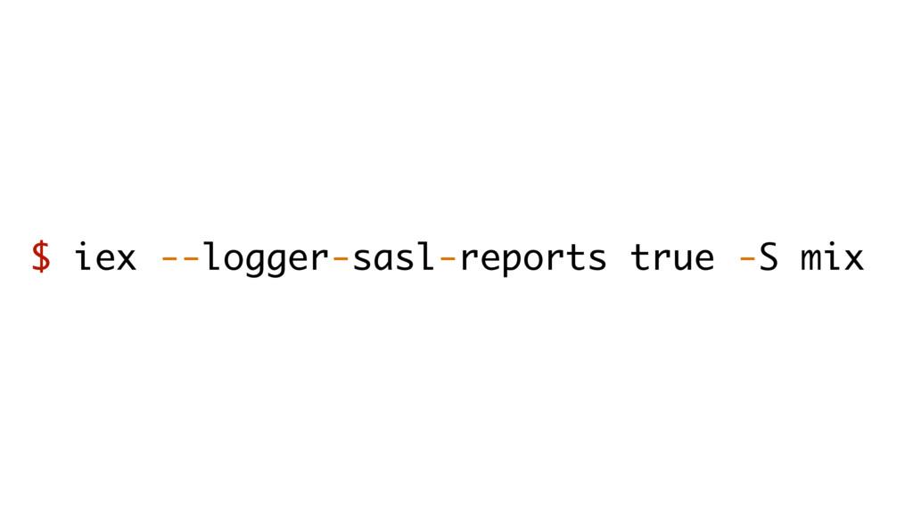 $ iex --logger-sasl-reports true -S mix