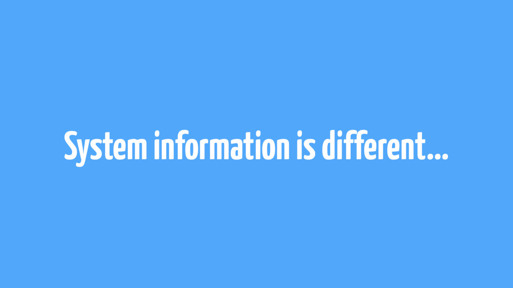 System information is different…