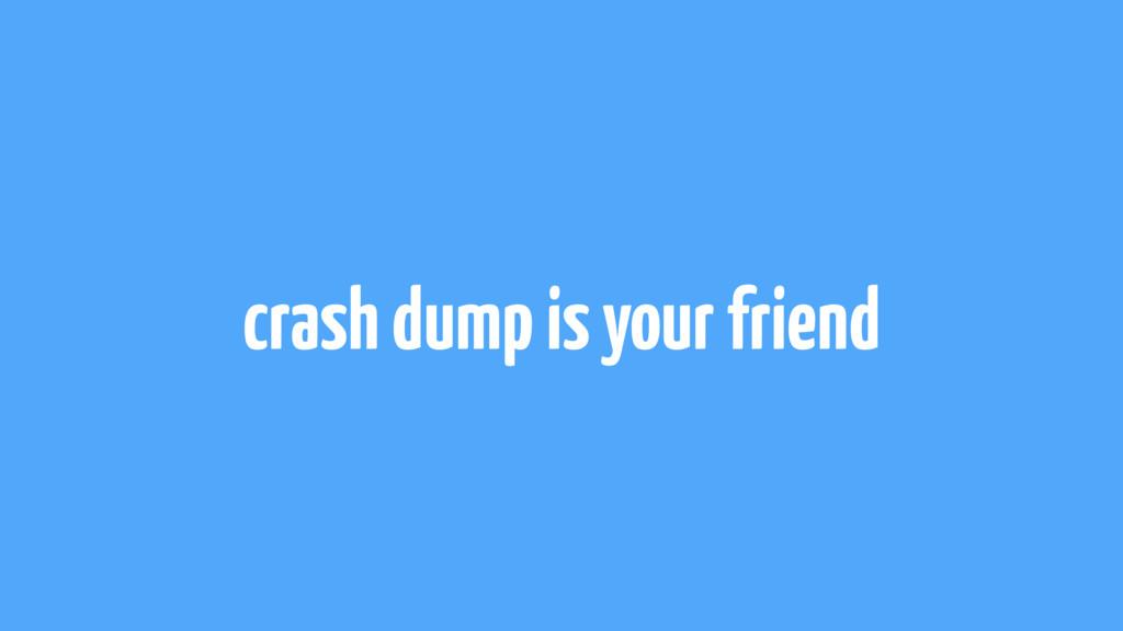 crash dump is your friend