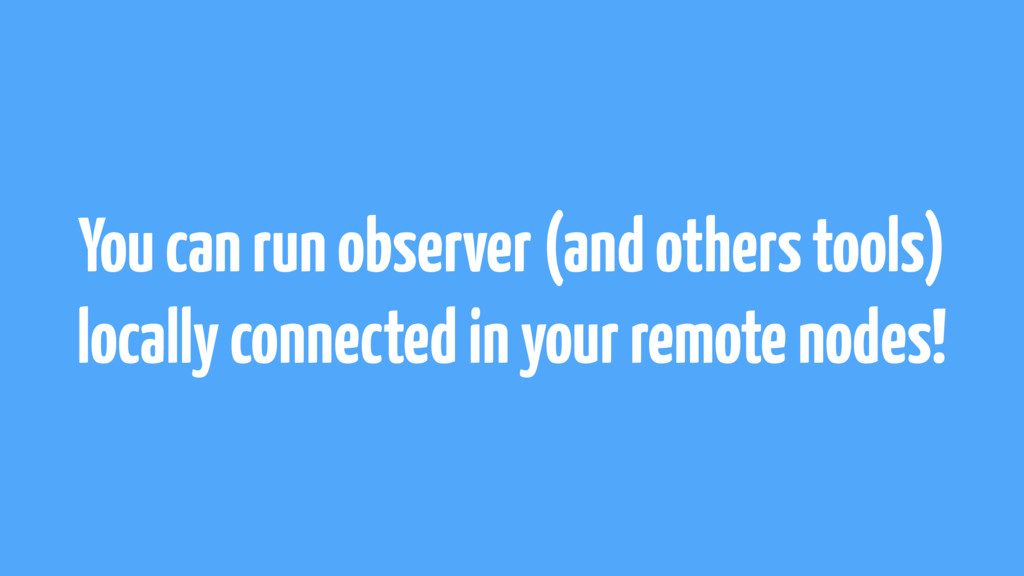 You can run observer (and others tools) locally...