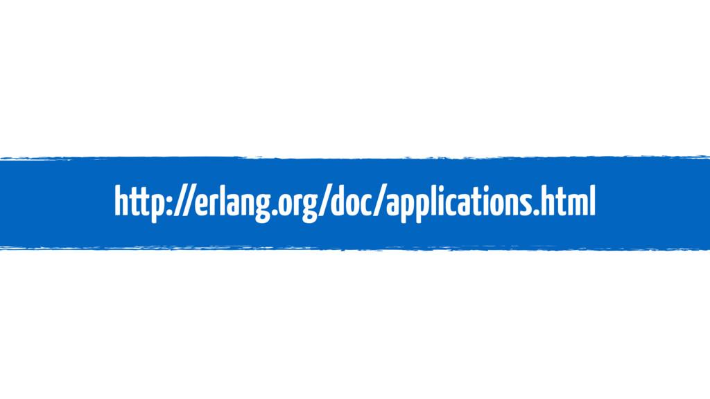 http://erlang.org/doc/applications.html