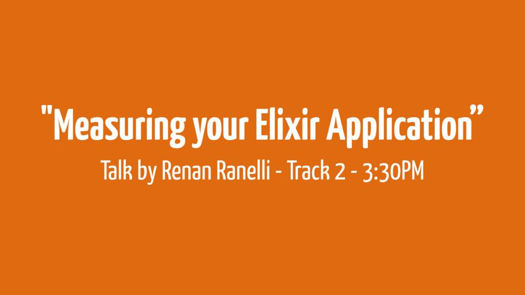 """Measuring your Elixir Application"" Talk by Ren..."