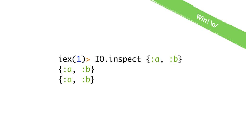 iex(1)> IO.inspect {:a, :b} {:a, :b} {:a, :b} W...