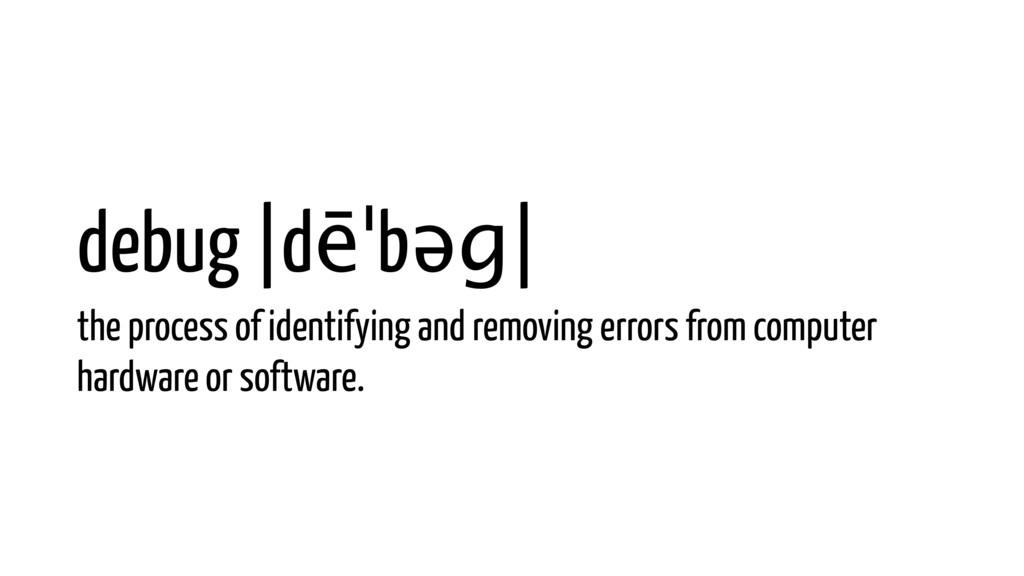 debug |dēˈbəɡ| the process of identifying and r...