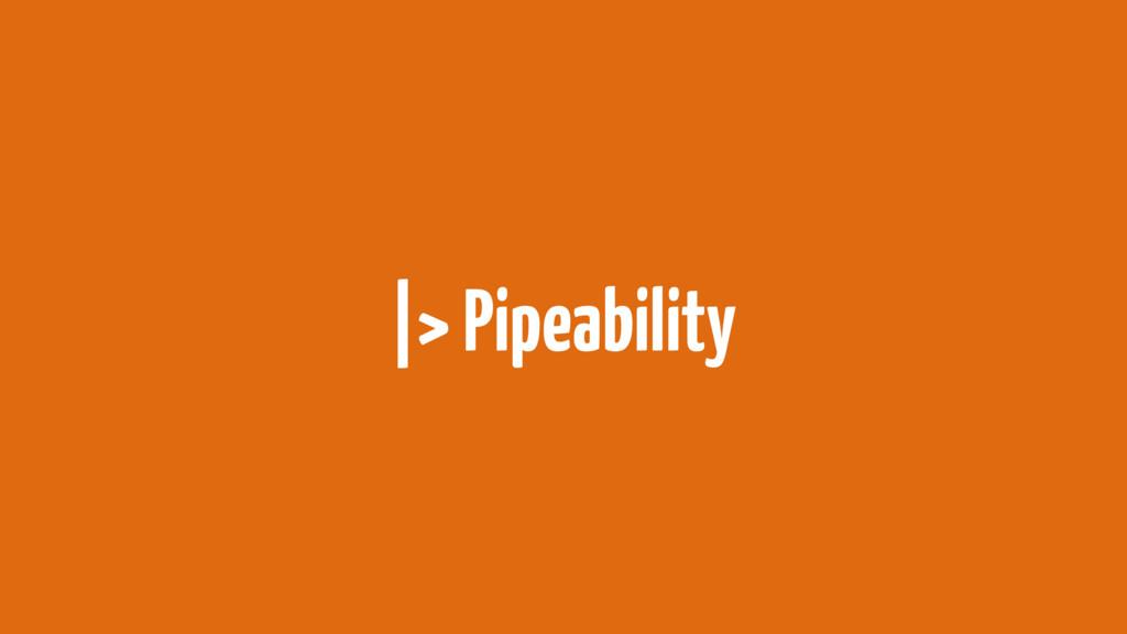 |> Pipeability
