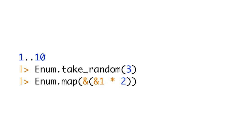 1..10 |> Enum.take_random(3) |> Enum.map(&(&1 *...