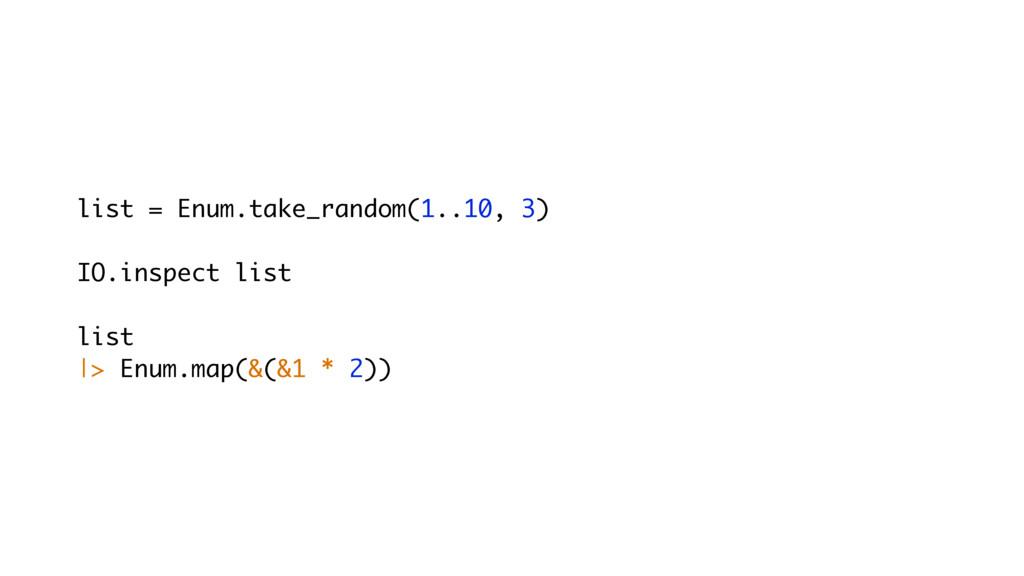 list = Enum.take_random(1..10, 3) IO.inspect li...
