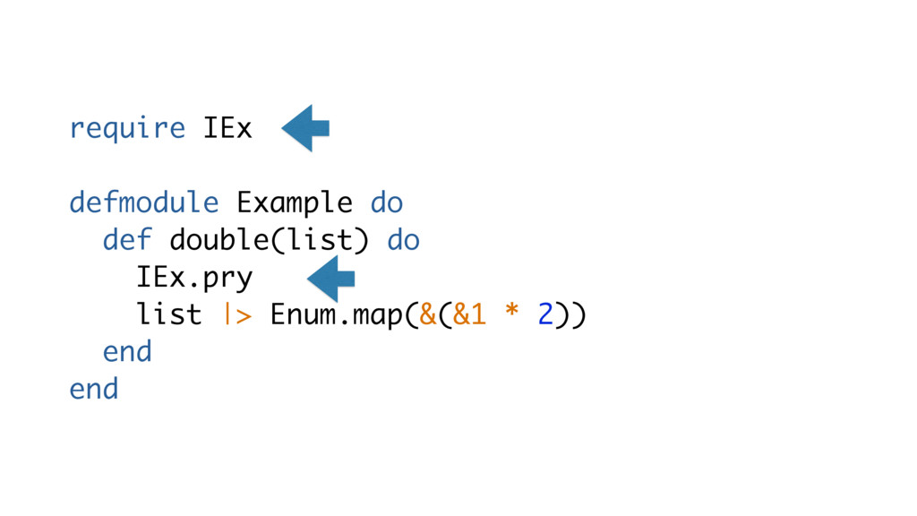 require IEx defmodule Example do def double(lis...