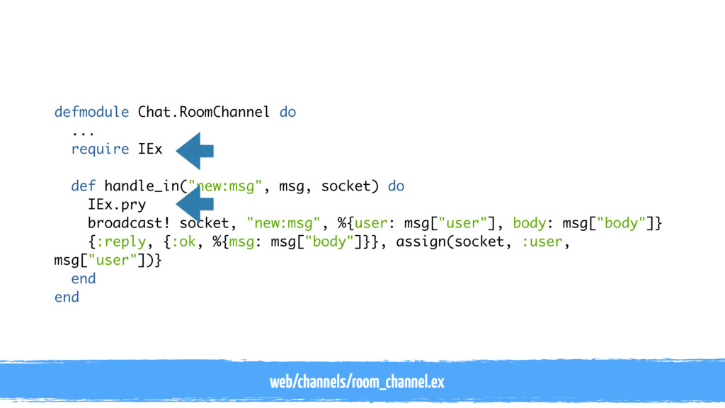 defmodule Chat.RoomChannel do ... require IEx d...