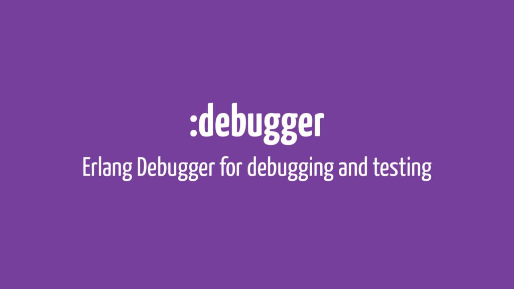 :debugger Erlang Debugger for debugging and tes...
