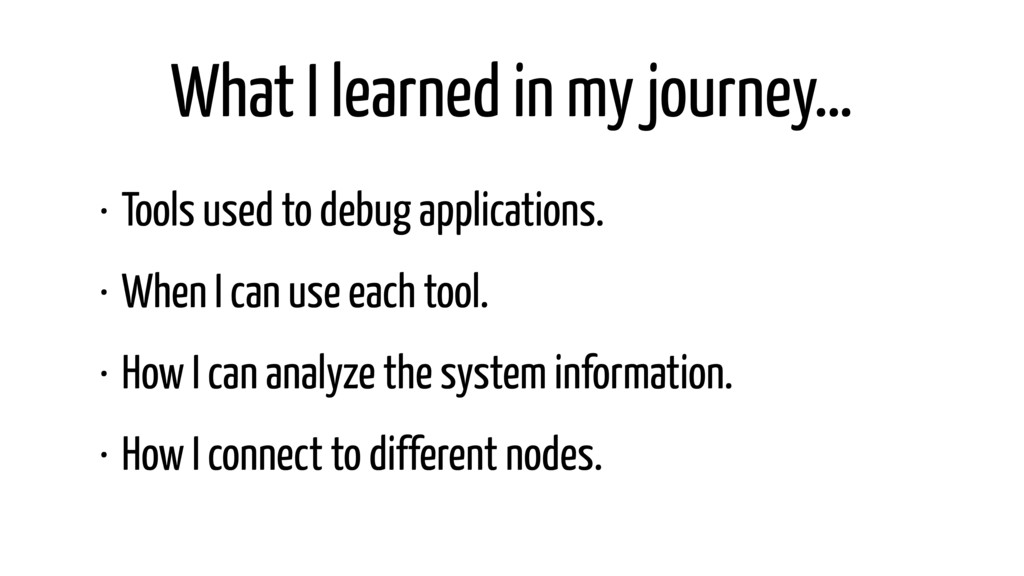 What I learned in my journey… • Tools used to d...