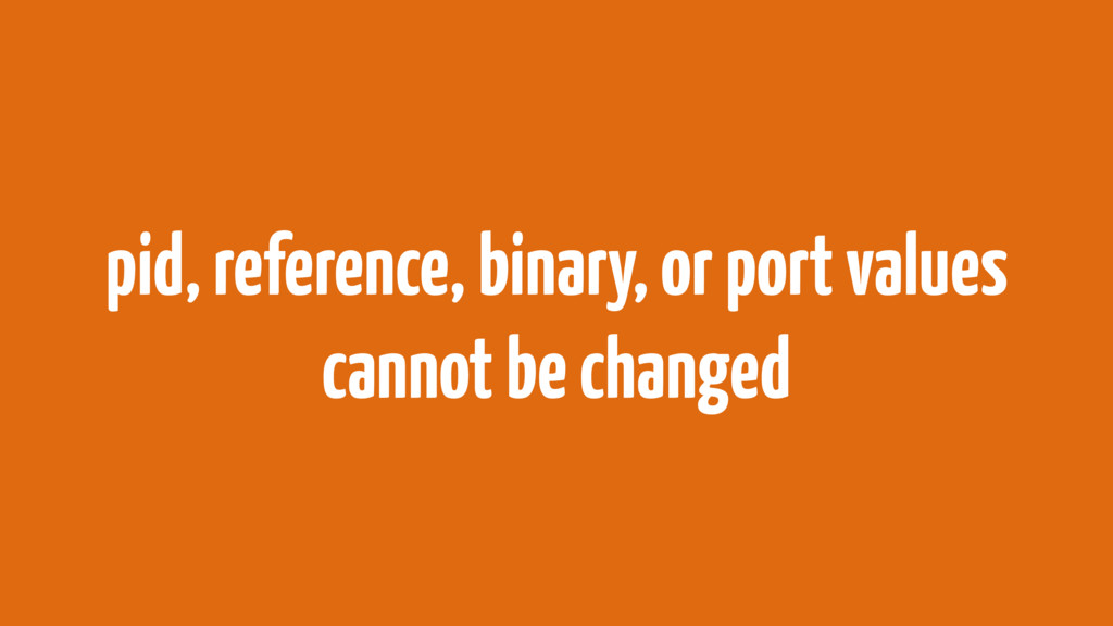 pid, reference, binary, or port values cannot b...