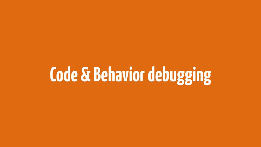 Code & Behavior debugging