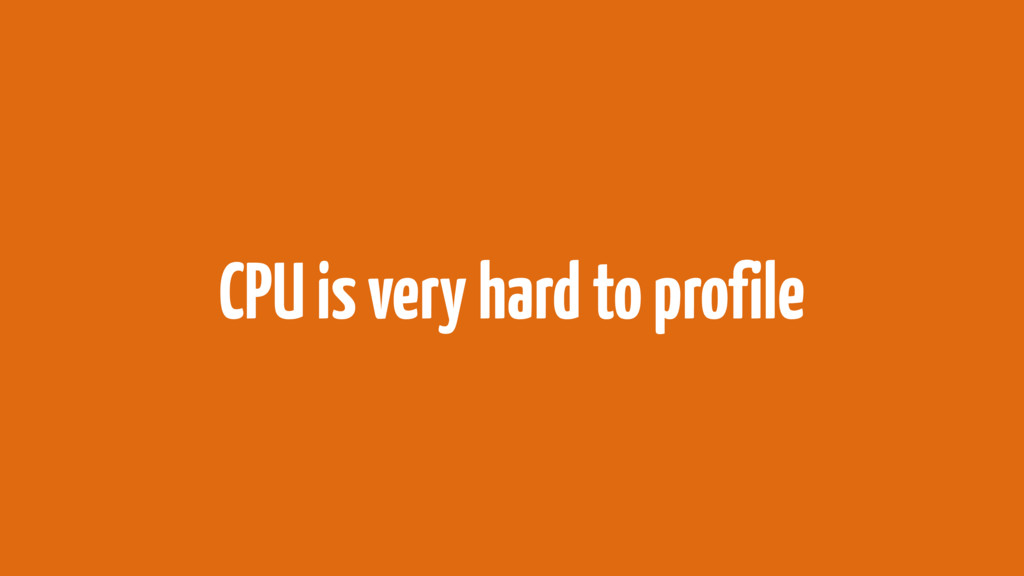 CPU is very hard to profile