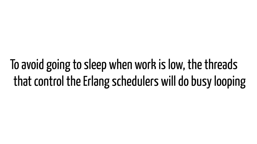 To avoid going to sleep when work is low, the t...