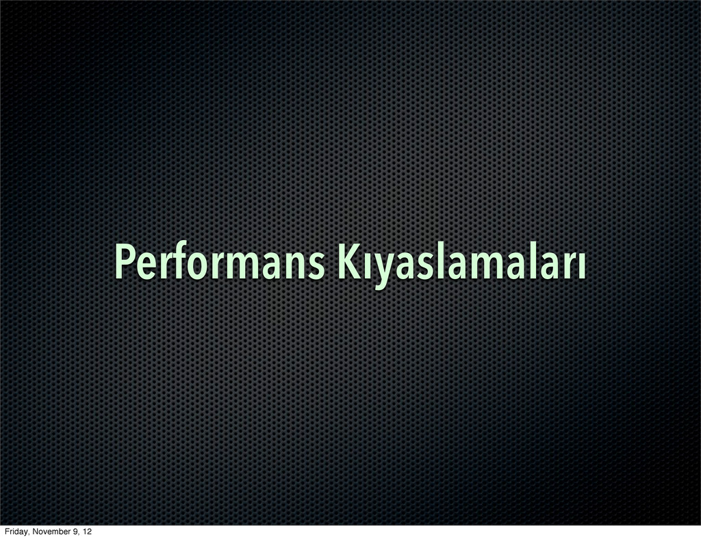 Performans Kıyaslamaları Friday, November 9, 12
