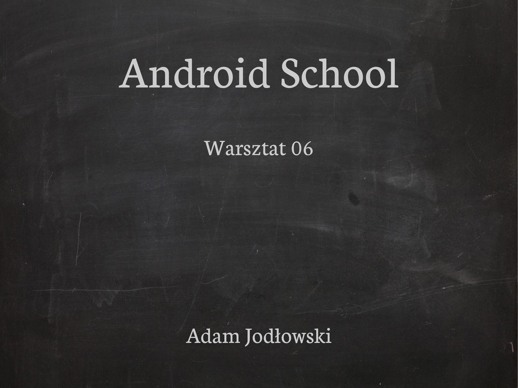 Android School Warsztat 06 Adam Jodłowski